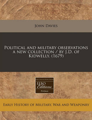 Political and Military Observations a New Collection / By J.D. of Kidwelly. (1679) by John Davies