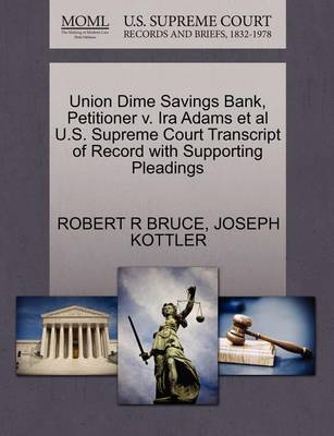 Union Dime Savings Bank, Petitioner V. IRA Adams et al U.S. Supreme Court Transcript of Record with Supporting Pleadings by Robert R Bruce