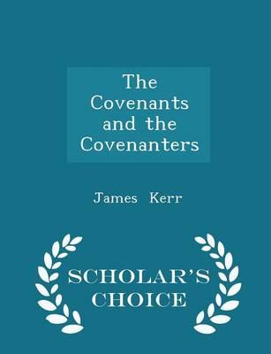 The Covenants and the Covenanters - Scholar's Choice Edition by James Kerr