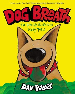Dog Breath: The Horrible Trouble with Hally Tosis (NE) by Dav Pilkey
