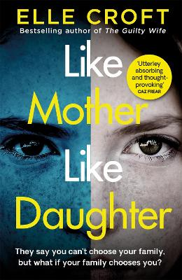 Like Mother, Like Daughter: A gripping and twisty psychological thriller exploring who your family really are by Elle Croft