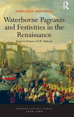 Waterborne Pageants and Festivities in the Renaissance: Essays in Honour of J.R. Mulryne by Margaret Shewring