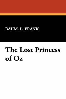 The Lost Princess of Oz by L Frank Baum L Frank