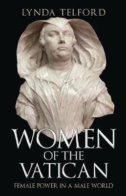 Women of the Vatican: Female Power in a Male World by Lynda Telford