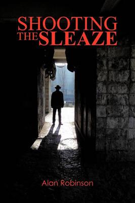 Shooting the Sleaze by Alan Robinson