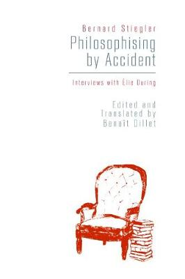 Philosophising By Accident by Bernard Stiegler