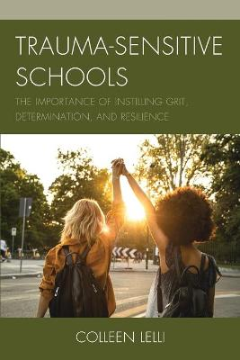 Trauma-Sensitive Schools: The Importance of Instilling Grit, Determination, and Resilience book