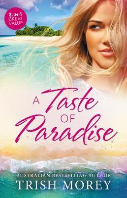 Taste Of Paradise/The Greek's Virgin/The Greek Boss's Demand/The Ruthless Greek's Virgin Princess by Trish Morey
