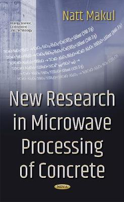 New Research in Microwave Processing of Concrete by Natt Makul