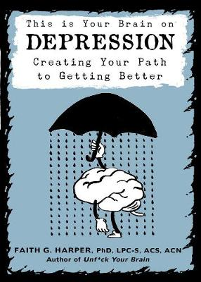 This Is Your Brain On Depression by Faith G. Harper