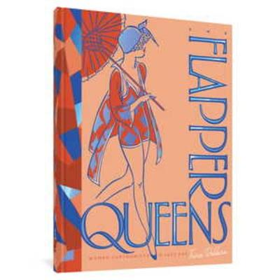 The Flapper Queens: Women Cartoonists of the Jazz Age by Trina Robbins
