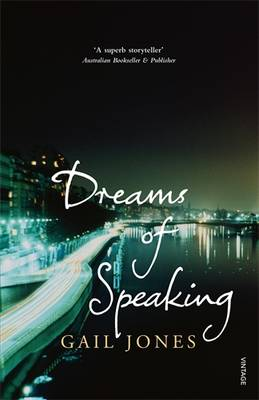 Dreams Of Speaking by Gail Jones