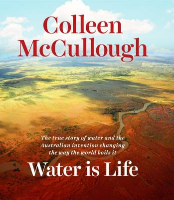 Water is Life by Colleen McCullough