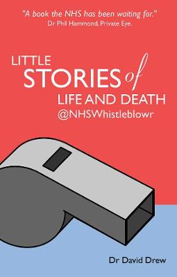 Little Stories of Life and Death @NHSWhistleblowr by David Drew