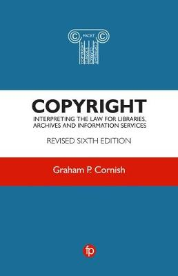 Copyright: Interpreting the law for libraries, archives and information services by Graham P. Cornish