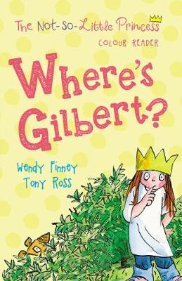 Where's Gilbert? (The Not So Little Princess) by Tony Ross