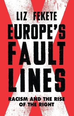 Europe's Fault Lines: Racism and the Rise of the Right by Elizabeth Fekete
