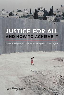 Justice for All and How to Achieve it by ,Geoffrey Nice
