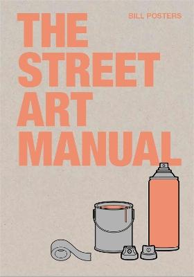 The Street Art Manual by Barney Francis