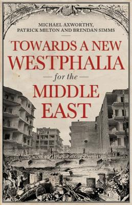 Towards A Westphalia for the Middle East by Patrick Milton