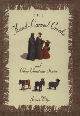 The Hand-carved Creche & Other Christmas Stories by James Kilgo