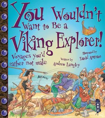 You Wouldn't Want To Be A Viking Explorer! by Andrew Langley