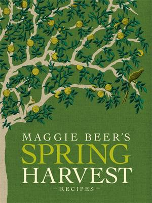Maggie Beer's Spring Harvest Recipes by Maggie Beer
