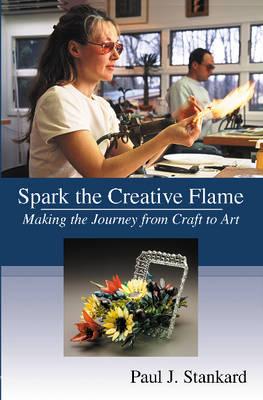 Spark the Creative Flame by Paul J. Stankard