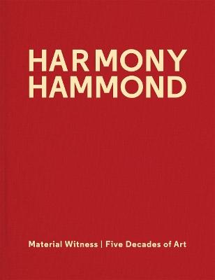 Harmony Hammond: Material Witness Five Decades of Art by Harmony Hammond