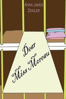 Dear Miss Moreau by Anna James Zeigler