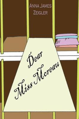 Dear Miss Moreau by Anna James Zeigler
