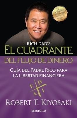 El cuadrante del flujo de dinero / Rich Dad's CASHFLOW Quadrant by Robert T. Kiyosaki