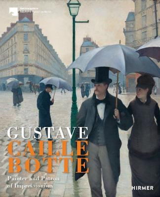 Gustave Caillebotte: The Painter Patron of the Impressionists by Ralph Gleis