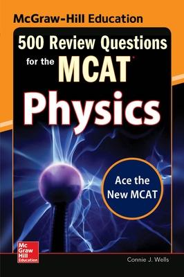 McGraw-Hill Education 500 Review Questions for the MCAT: Physics by Connie J. Wells