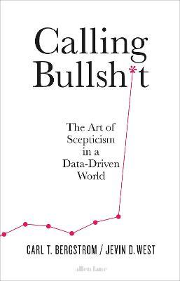 Calling Bullshit: The Art of Scepticism in a Data-Driven World book