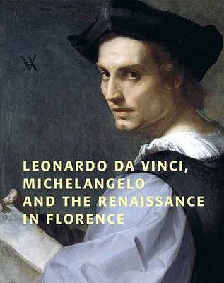 Leonardo Da Vinci, Michelangelo and the Renaissance in Florence by David Franklin
