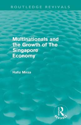 Multinationals and the Growth of the Singapore Economy by Hafiz Mirza