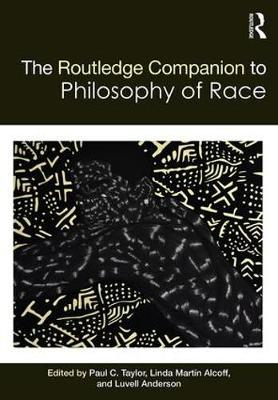 Routledge Companion to the Philosophy of Race by Paul C. Taylor