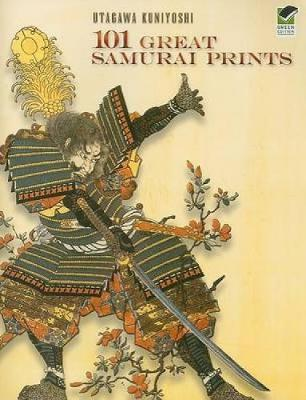 101 Great Samurai Prints by Utagawa Kuniyoshi
