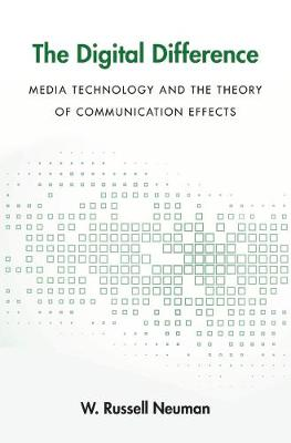 The Digital Difference: Media Technology and the Theory of Communication Effects by W. Russell Neuman