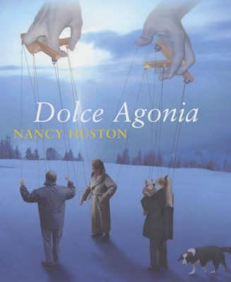 Dolce Agonia by Nancy Huston