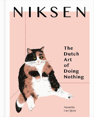 Niksen: The Dutch Art of Doing Nothing by Annette Lavrijsen