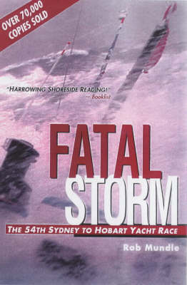 Fatal Storm: The inside Story of the Tragic Sydney-Hobart Race by Rob Mundle