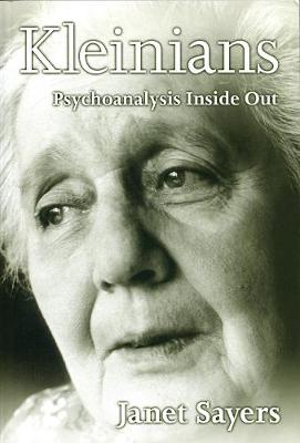 Kleinians: Psychoanalysis Inside Out by Janet Sayers