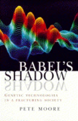 Babel's Shadow: Genetic Technologies in a Fracturing Society by Pete Moore