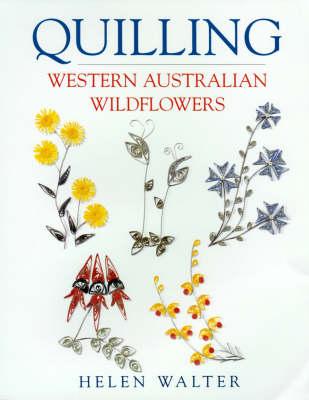 Quilling Western Australian Wildflowers by Helen Walter
