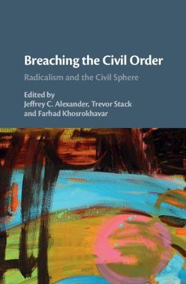 Breaching the Civil Order: Radicalism and the Civil Sphere by Jeffrey C. Alexander