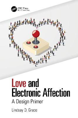 Love and Electronic Affection: A Design Primer by Lindsay  D. Grace