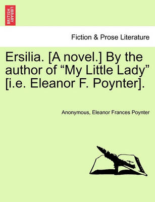 """Ersilia. [A Novel.] by the Author of """"My Little Lady"""" [I.E. Eleanor F. Poynter]. by Anonymous"""