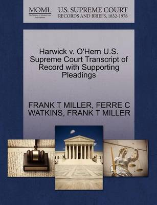 Harwick V. O'Hern U.S. Supreme Court Transcript of Record with Supporting Pleadings by Frank T Miller